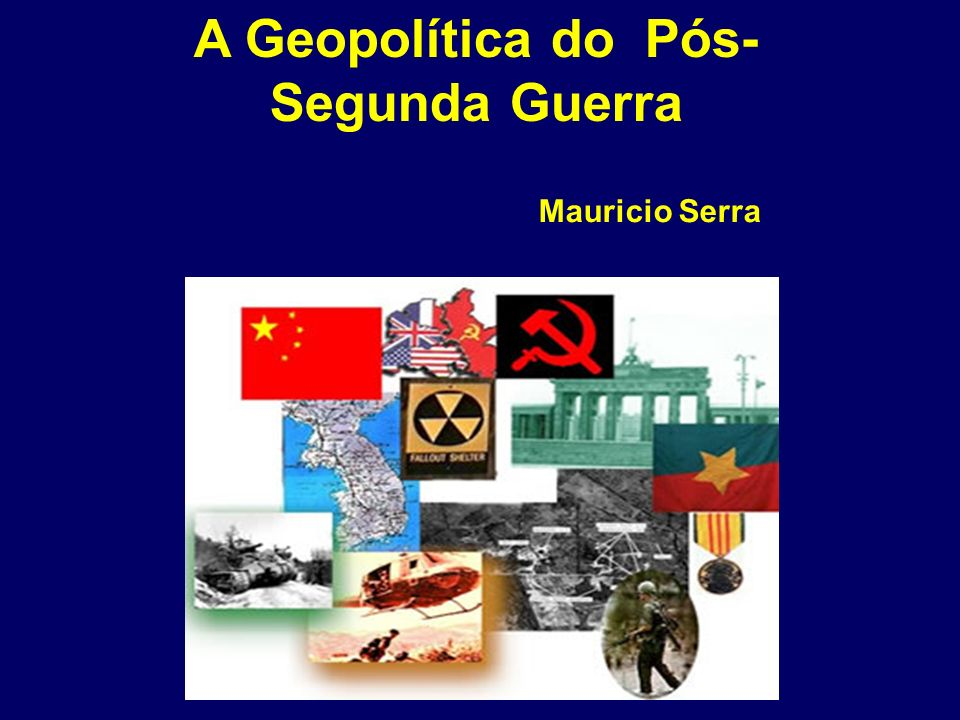 A Geopolítica do Pós-Segunda Guerra