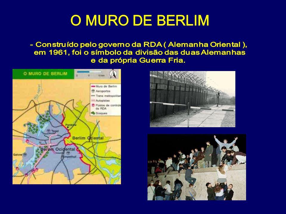 O MURO DE BERLIM - Construído pelo governo da RDA ( Alemanha Oriental ), em 1961, foi o símbolo da divisão das duas Alemanhas.