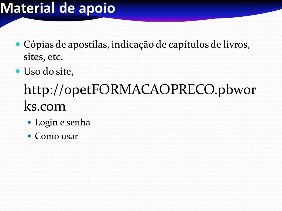 Material de apoioCópias de apostilas, indicação de capítulos de livros, sites, etc. Uso do site, http://opetFORMACAOPRECO.pbworks.com.