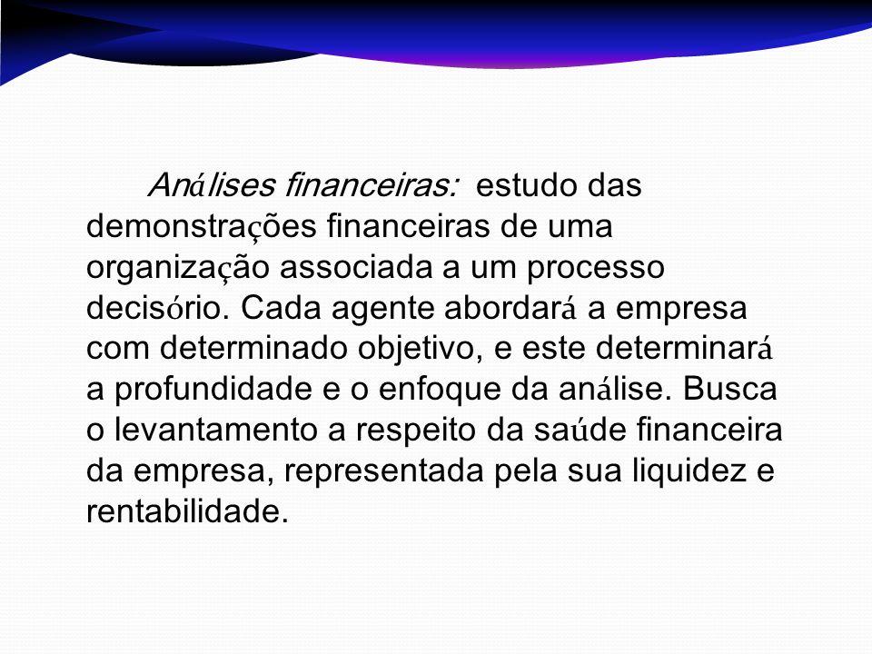 Análises financeiras: estudo das demonstrações financeiras de uma organização associada a um processo decisório.