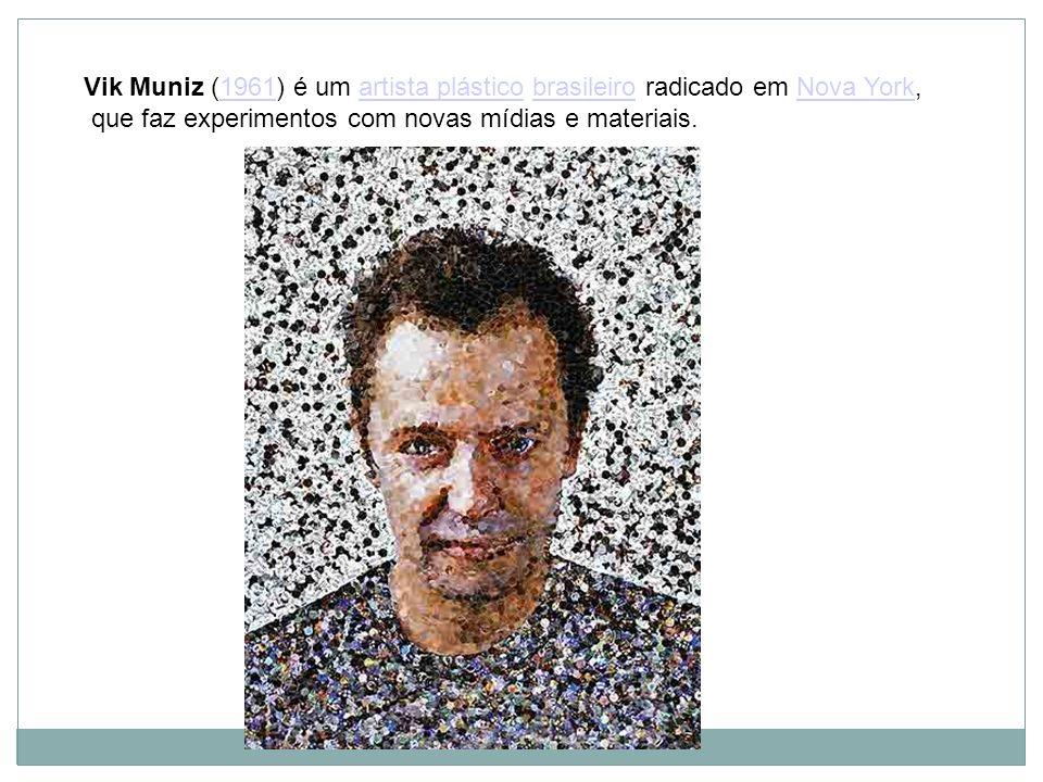 Vik Muniz (1961) é um artista plástico brasileiro radicado em Nova York,