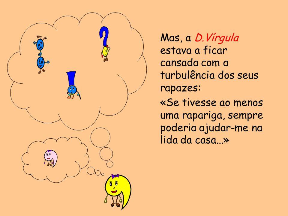 Mas, a D.Vírgula estava a ficar cansada com a turbulência dos seus rapazes: