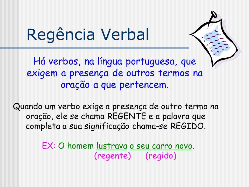 Regência Verbal Há verbos, na língua portuguesa, que exigem a presença de outros termos na oração a que pertencem.
