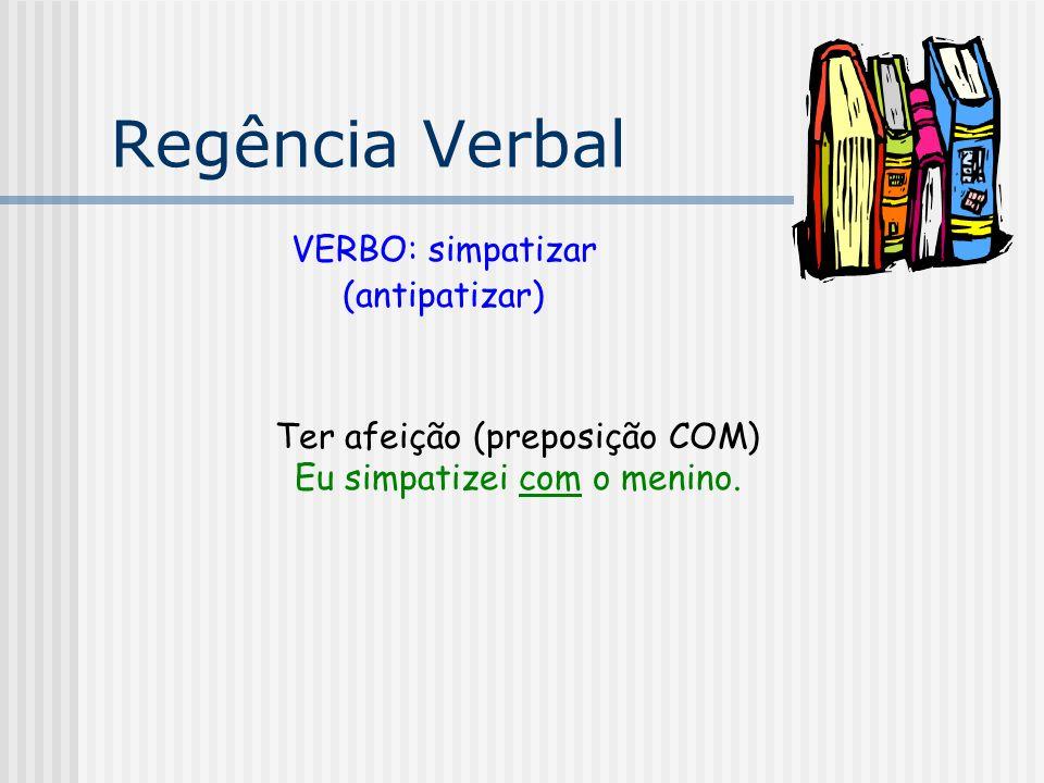 Regência Verbal VERBO: simpatizar (antipatizar)