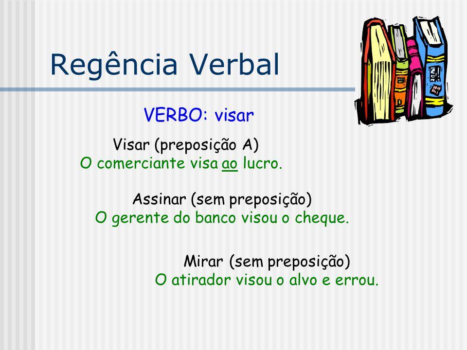 Regência Verbal VERBO: visar Visar (preposição A)