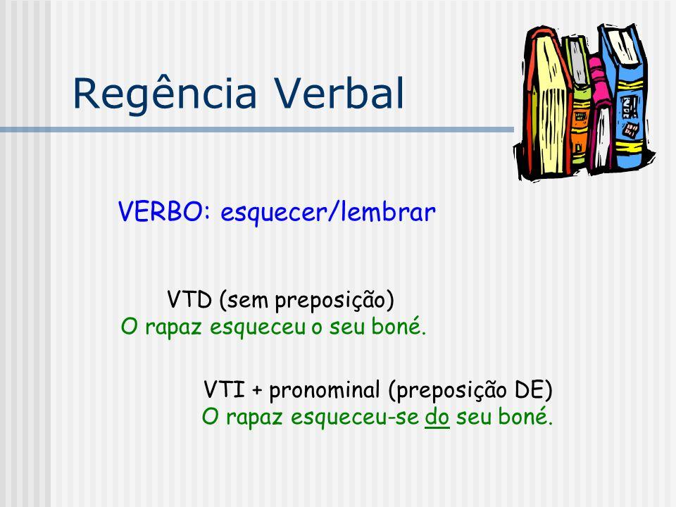 Regência Verbal VERBO: esquecer/lembrar VTD (sem preposição)