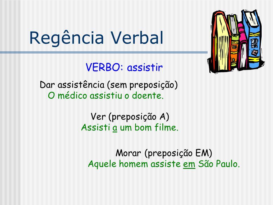 Regência Verbal VERBO: assistir Dar assistência (sem preposição)