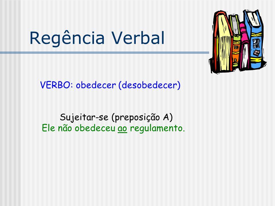 Regência Verbal VERBO: obedecer (desobedecer)