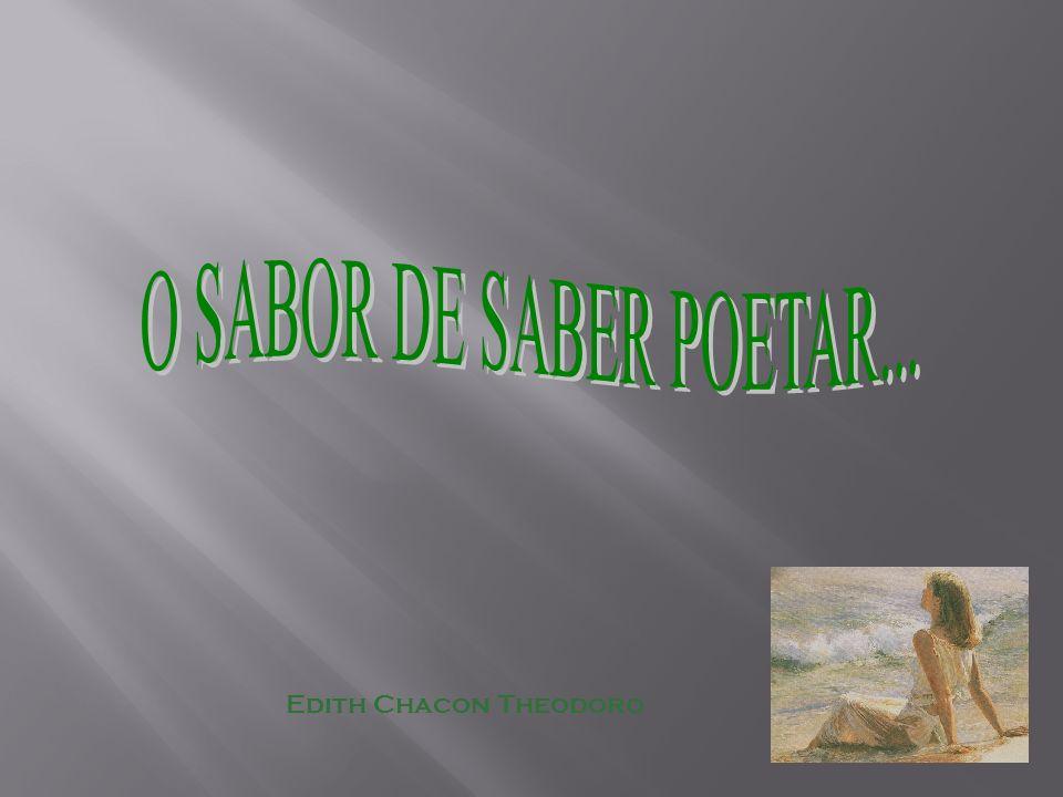 O SABOR DE SABER POETAR... Edith Chacon Theodoro