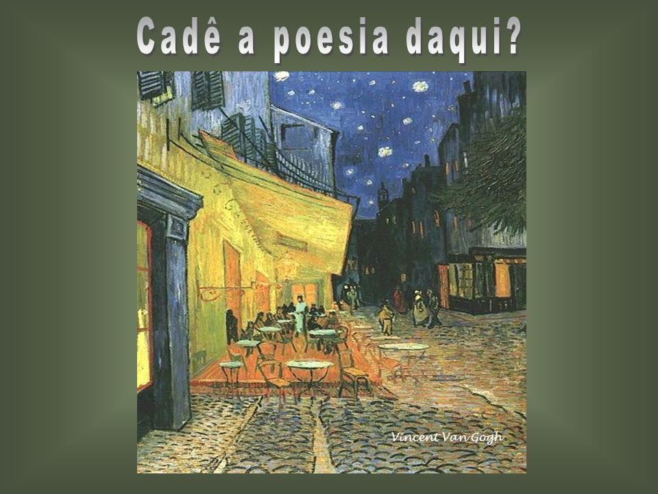 Cadê a poesia daqui Vincent Van Gogh
