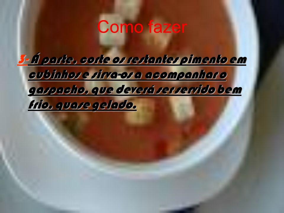 Como fazer 3- Á parte, corte os restantes pimento em cubinhos e sirva-os a acompanhar o gaspacho, que deverá ser servido bem frio, quase gelado.