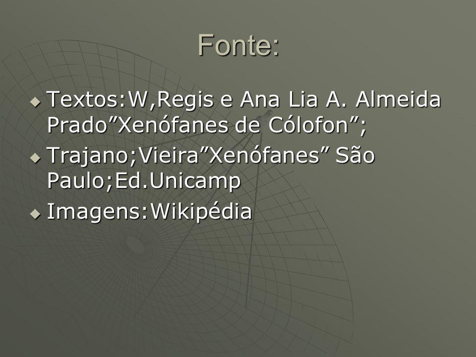 Fonte: Textos:W,Regis e Ana Lia A. Almeida Prado Xenófanes de Cólofon ; Trajano;Vieira Xenófanes São Paulo;Ed.Unicamp.