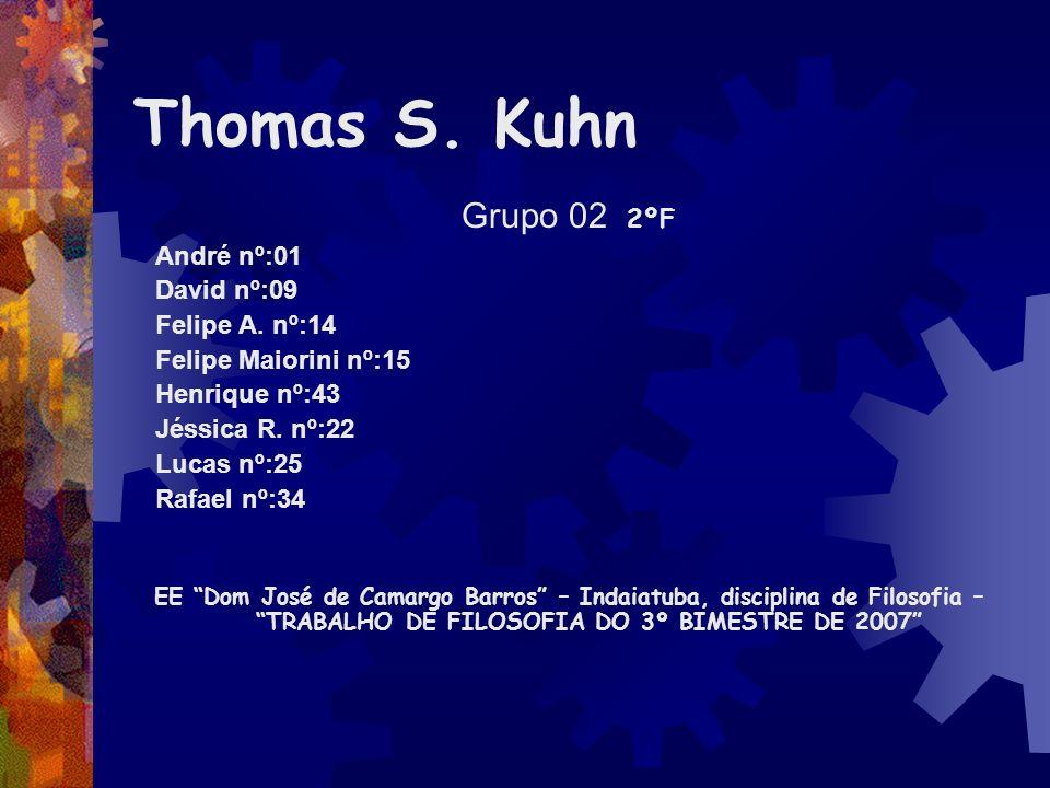 Thomas S. Kuhn Grupo 02 2ºF André nº:01 David nº:09 Felipe A. nº:14