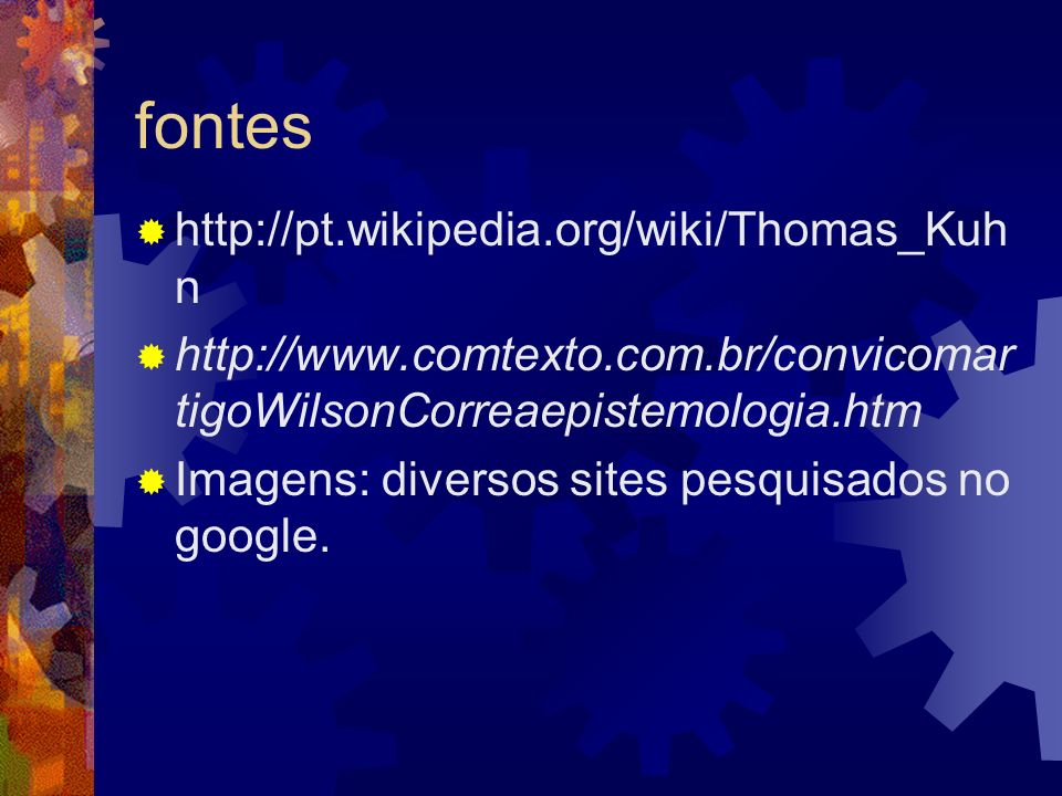 fontes http://pt.wikipedia.org/wiki/Thomas_Kuhn