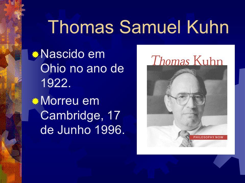 Thomas Samuel Kuhn Nascido em Ohio no ano de 1922.