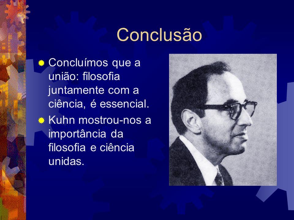 Conclusão Concluímos que a união: filosofia juntamente com a ciência, é essencial.