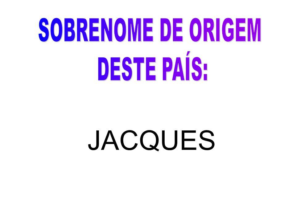 SOBRENOME DE ORIGEM DESTE PAÍS: JACQUES