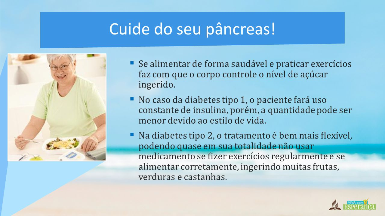 Cuide do seu pâncreas! Se alimentar de forma saudável e praticar exercícios faz com que o corpo controle o nível de açúcar ingerido.