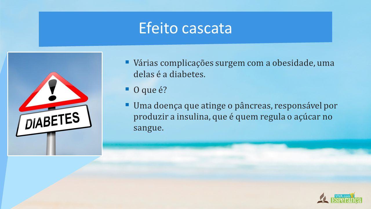 Efeito cascata Várias complicações surgem com a obesidade, uma delas é a diabetes. O que é