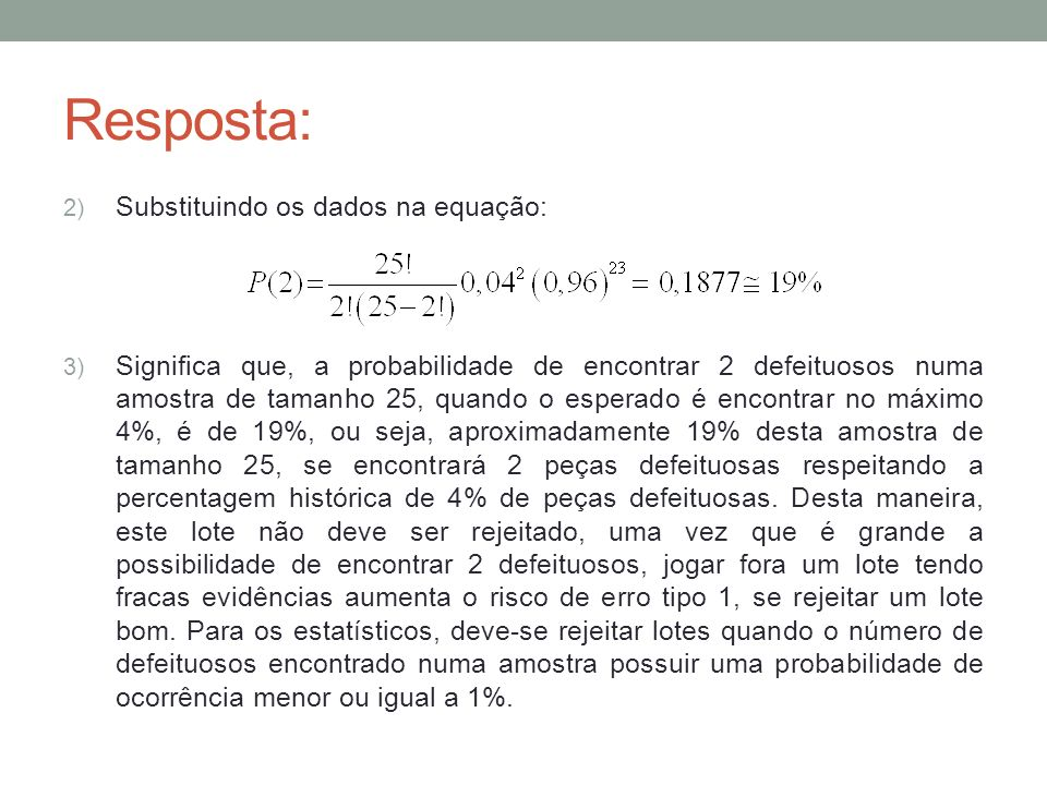 Resposta: Substituindo os dados na equação: