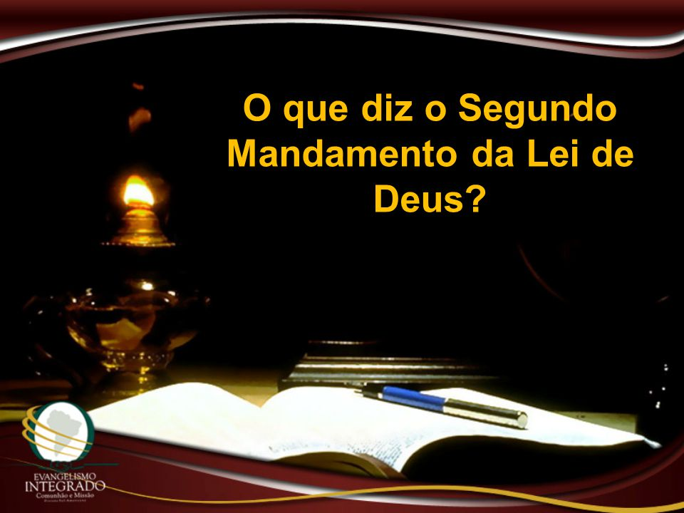 O que diz o Segundo Mandamento da Lei de Deus