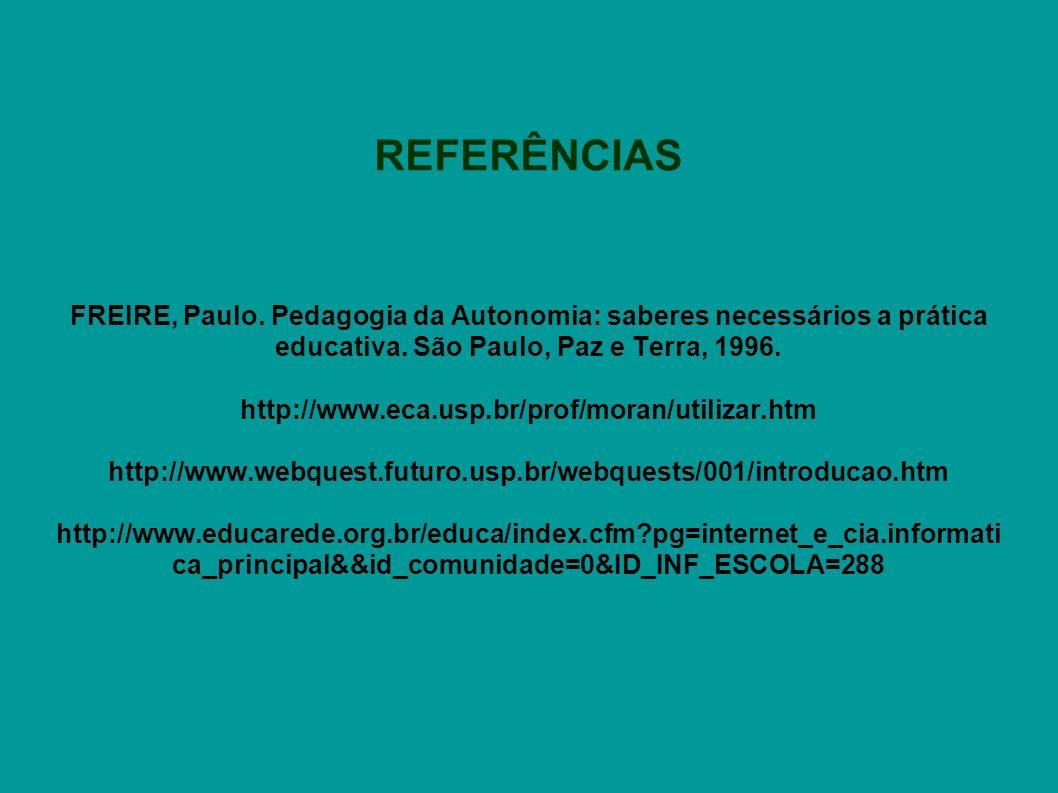 REFERÊNCIAS FREIRE, Paulo. Pedagogia da Autonomia: saberes necessários a prática educativa. São Paulo, Paz e Terra, 1996.