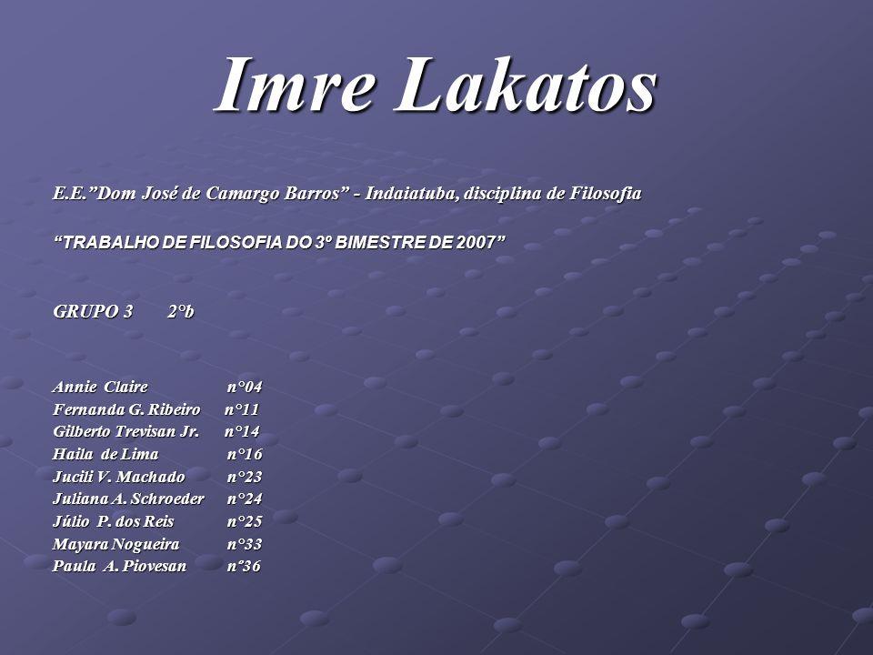 Imre LakatosE.E. Dom José de Camargo Barros - Indaiatuba, disciplina de Filosofia. TRABALHO DE FILOSOFIA DO 3º BIMESTRE DE 2007