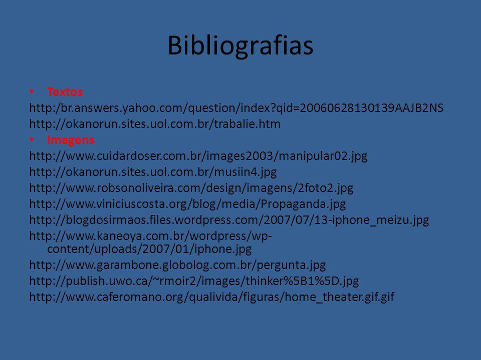 Bibliografias Textos. http:/br.answers.yahoo.com/question/index qid=20060628130139AAJB2NS. http://okanorun.sites.uol.com.br/trabalie.htm.