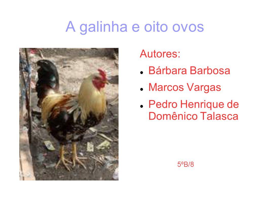 A galinha e oito ovos Autores: Bárbara Barbosa Marcos Vargas