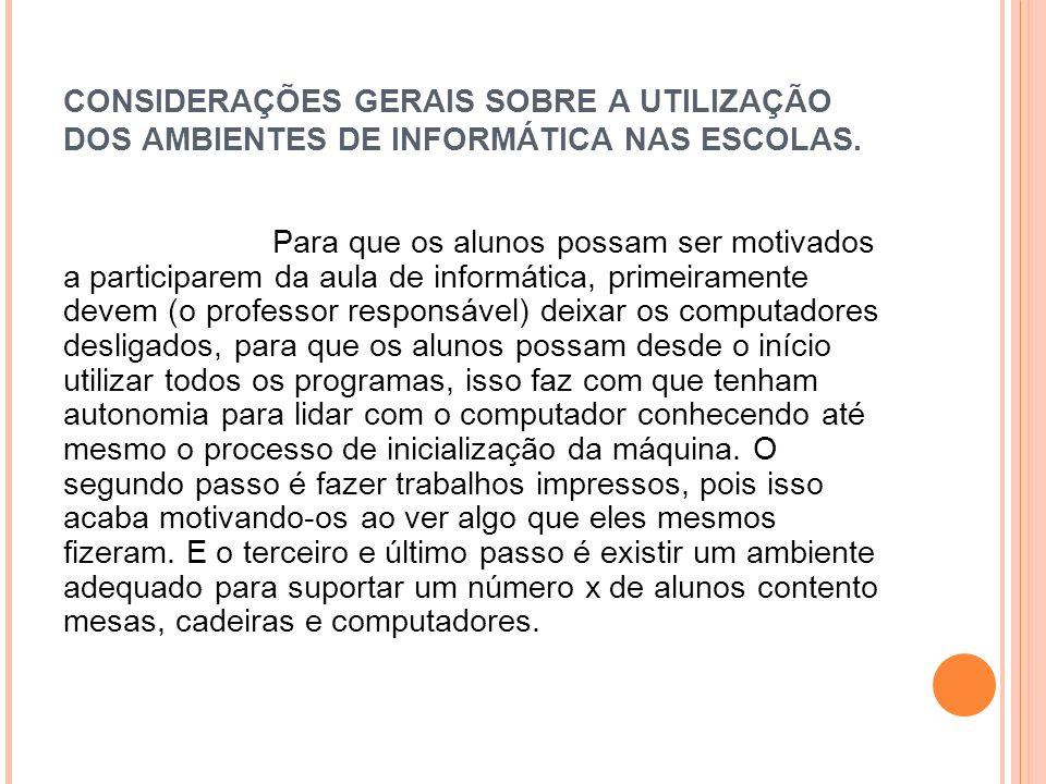 CONSIDERAÇÕES GERAIS SOBRE A UTILIZAÇÃO DOS AMBIENTES DE INFORMÁTICA NAS ESCOLAS.