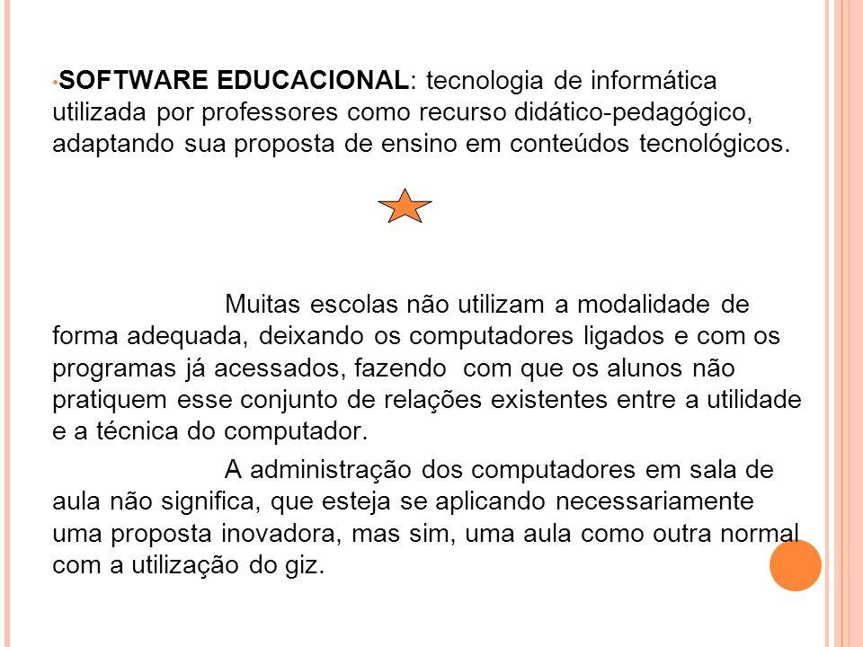 SOFTWARE EDUCACIONAL: tecnologia de informática utilizada por professores como recurso didático-pedagógico, adaptando sua proposta de ensino em conteúdos tecnológicos.