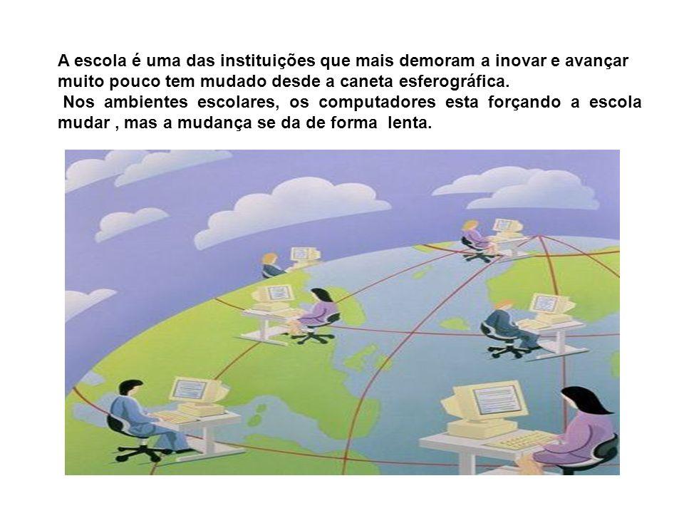A escola é uma das instituições que mais demoram a inovar e avançar