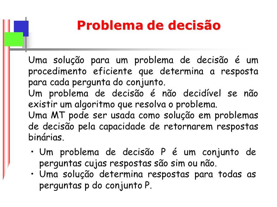 Problema de decisão Uma solução para um problema de decisão é um procedimento eficiente que determina a resposta para cada pergunta do conjunto.