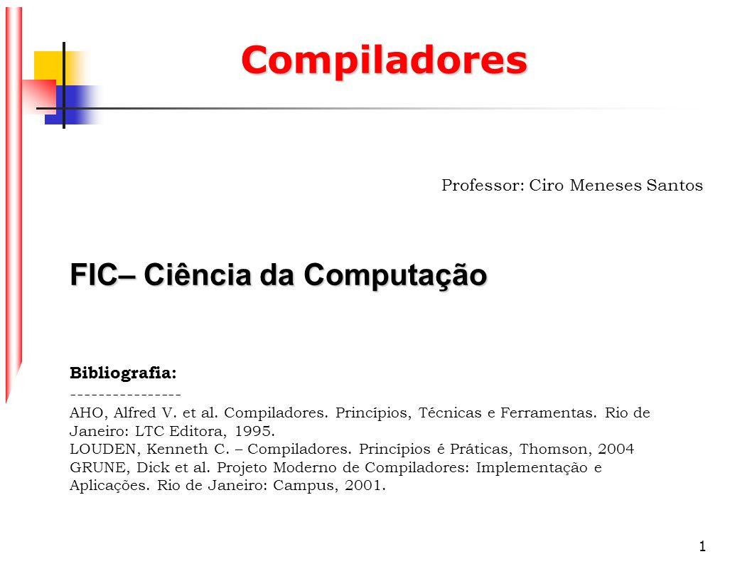 Compiladores FIC– Ciência da Computação Professor: Ciro Meneses Santos