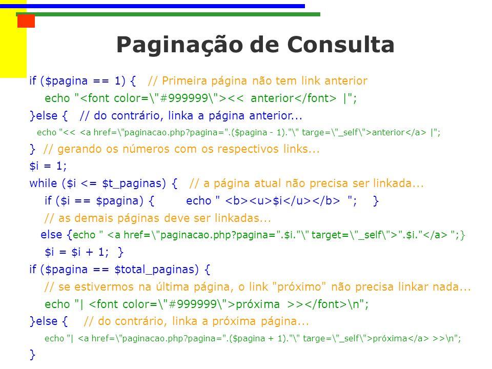 Paginação de Consulta if ($pagina == 1) { // Primeira página não tem link anterior. echo <font color=\ #999999\ ><< anterior</font> | ;