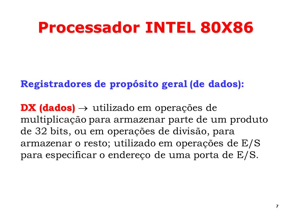 Processador INTEL 80X86 Registradores de propósito geral (de dados):