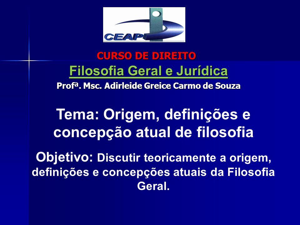 Filosofia Geral e Jurídica Profª. Msc. Adirleide Greice Carmo de Souza