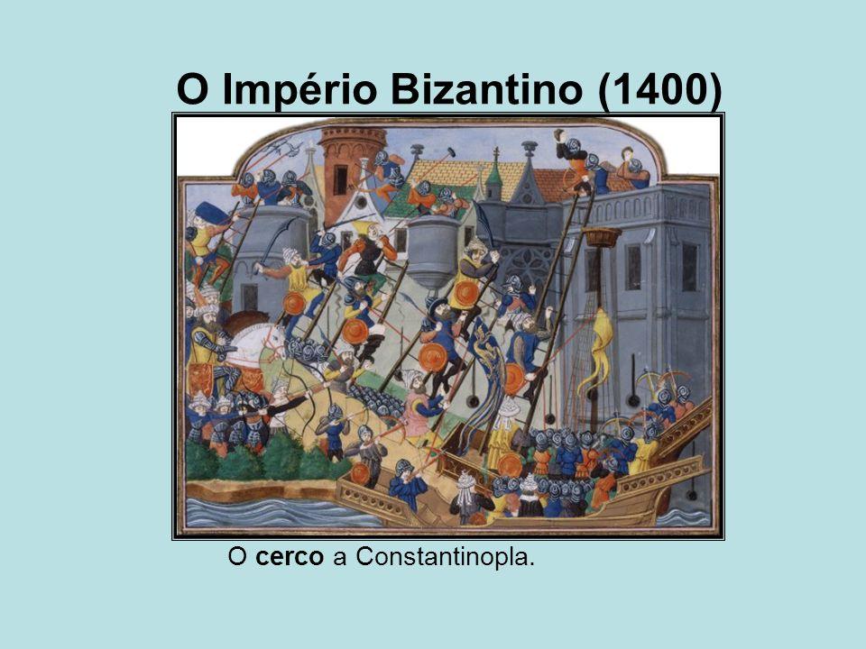 O Império Bizantino (1400) O cerco a Constantinopla.