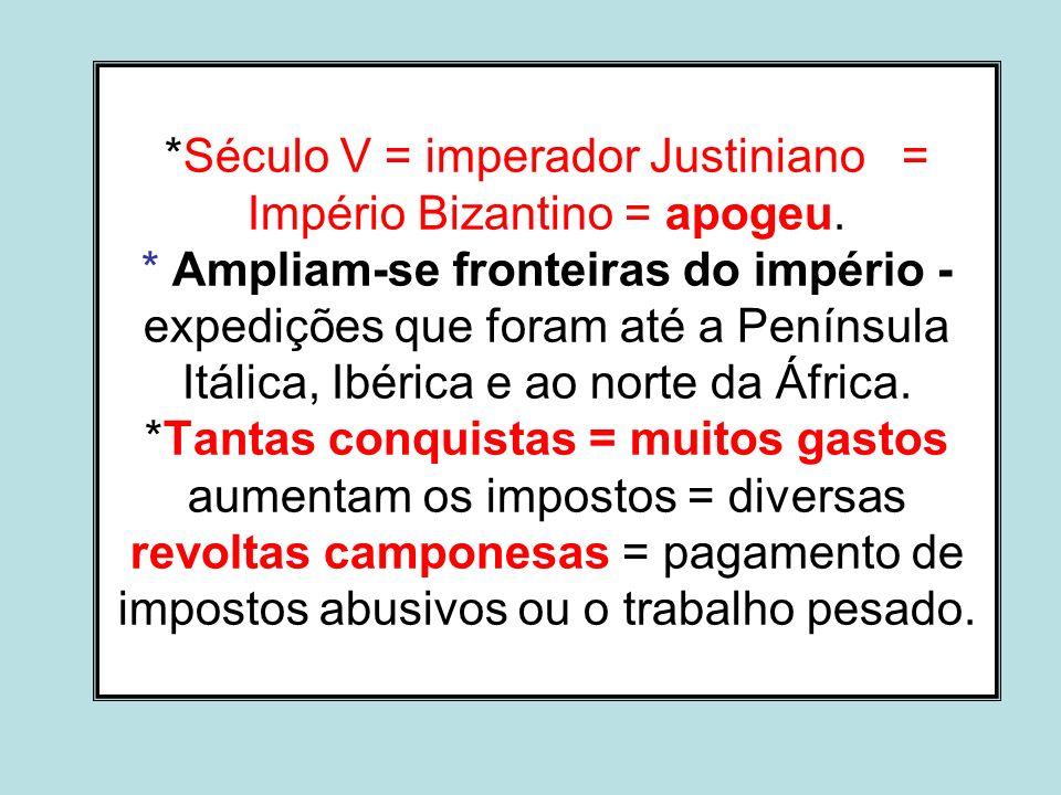 Século V = imperador Justiniano = Império Bizantino = apogeu