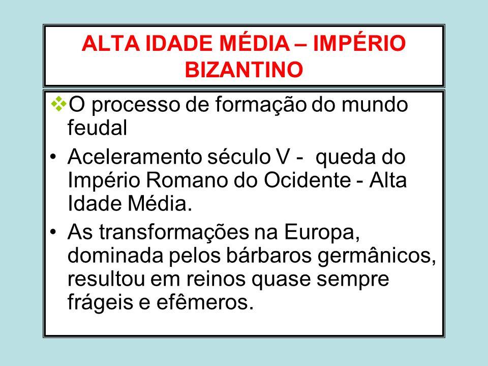 ALTA IDADE MÉDIA – IMPÉRIO BIZANTINO