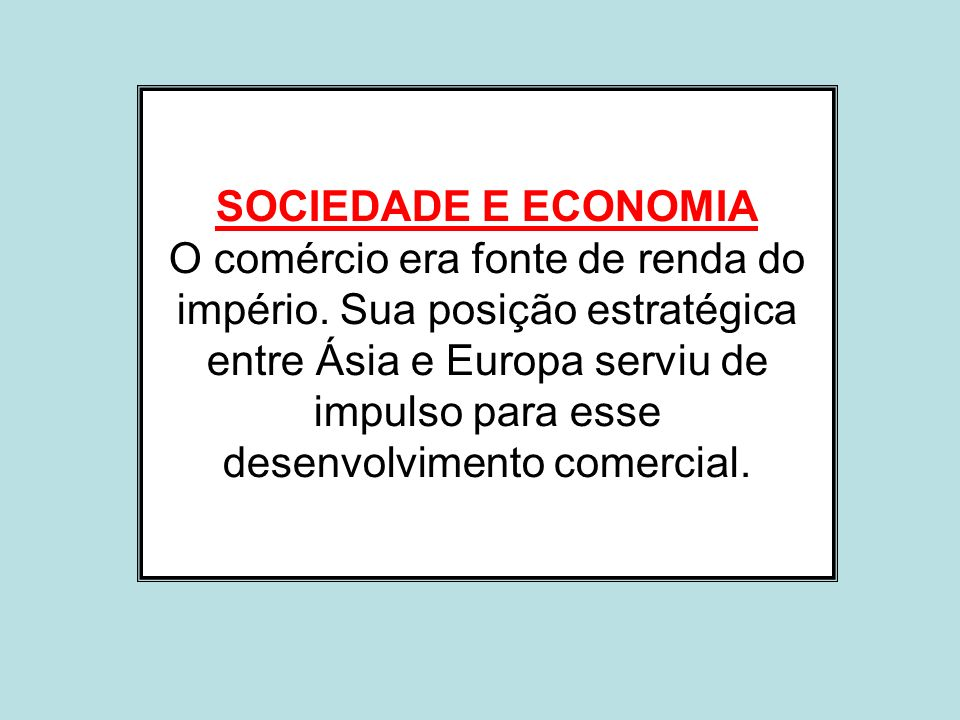 SOCIEDADE E ECONOMIA O comércio era fonte de renda do império