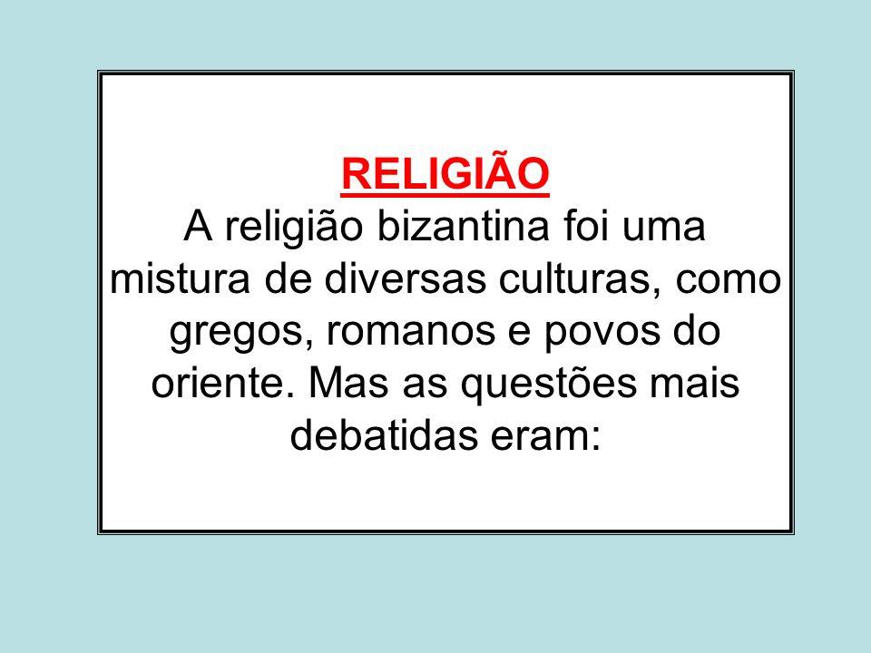 RELIGIÃO A religião bizantina foi uma mistura de diversas culturas, como gregos, romanos e povos do oriente.