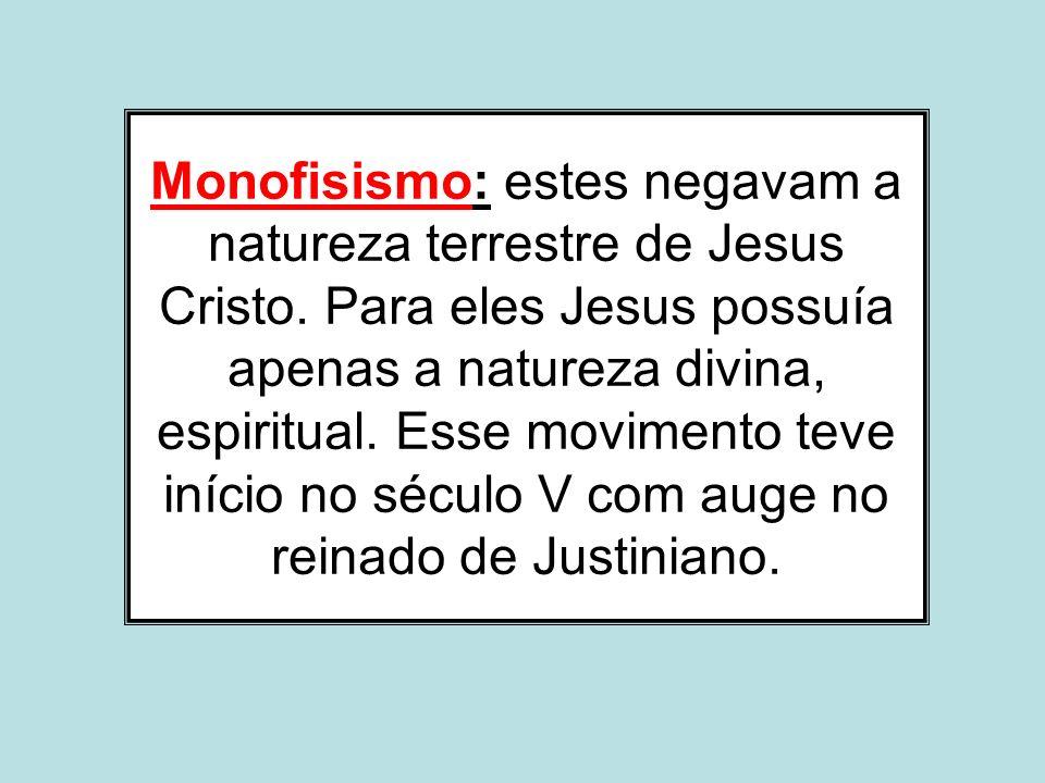Monofisismo: estes negavam a natureza terrestre de Jesus Cristo