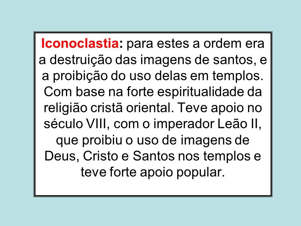 Iconoclastia: para estes a ordem era a destruição das imagens de santos, e a proibição do uso delas em templos.