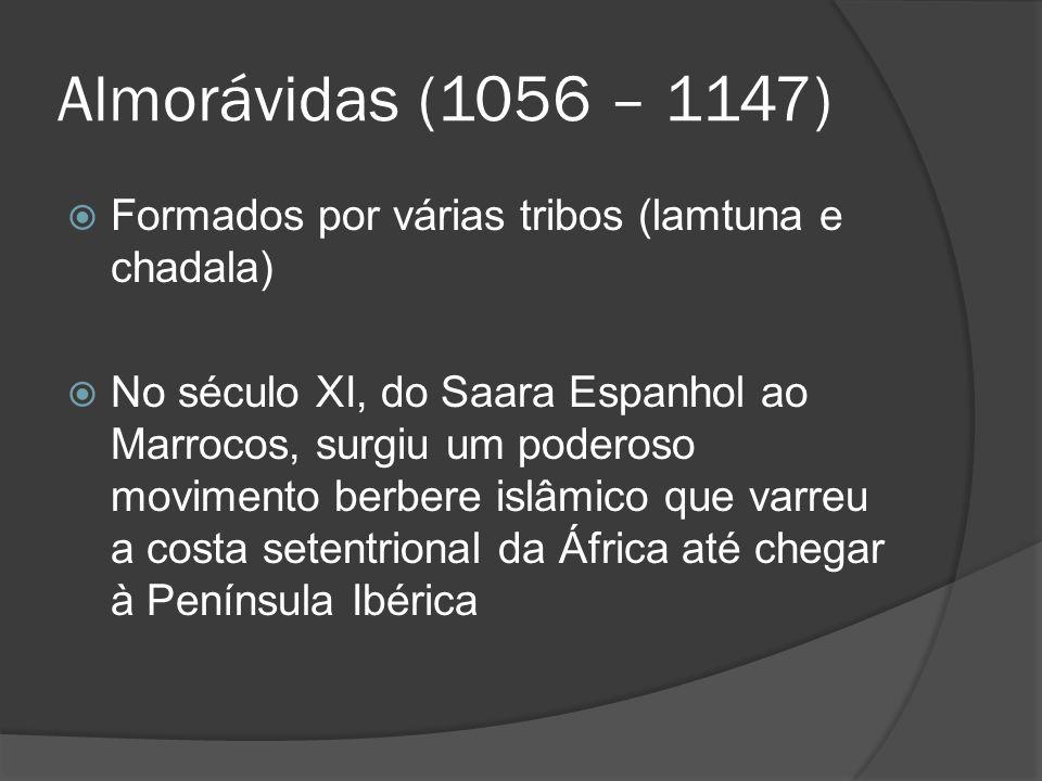 Almorávidas (1056 – 1147) Formados por várias tribos (lamtuna e chadala)