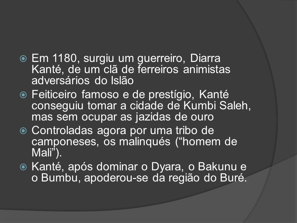 Em 1180, surgiu um guerreiro, Diarra Kanté, de um clã de ferreiros animistas adversários do Islão