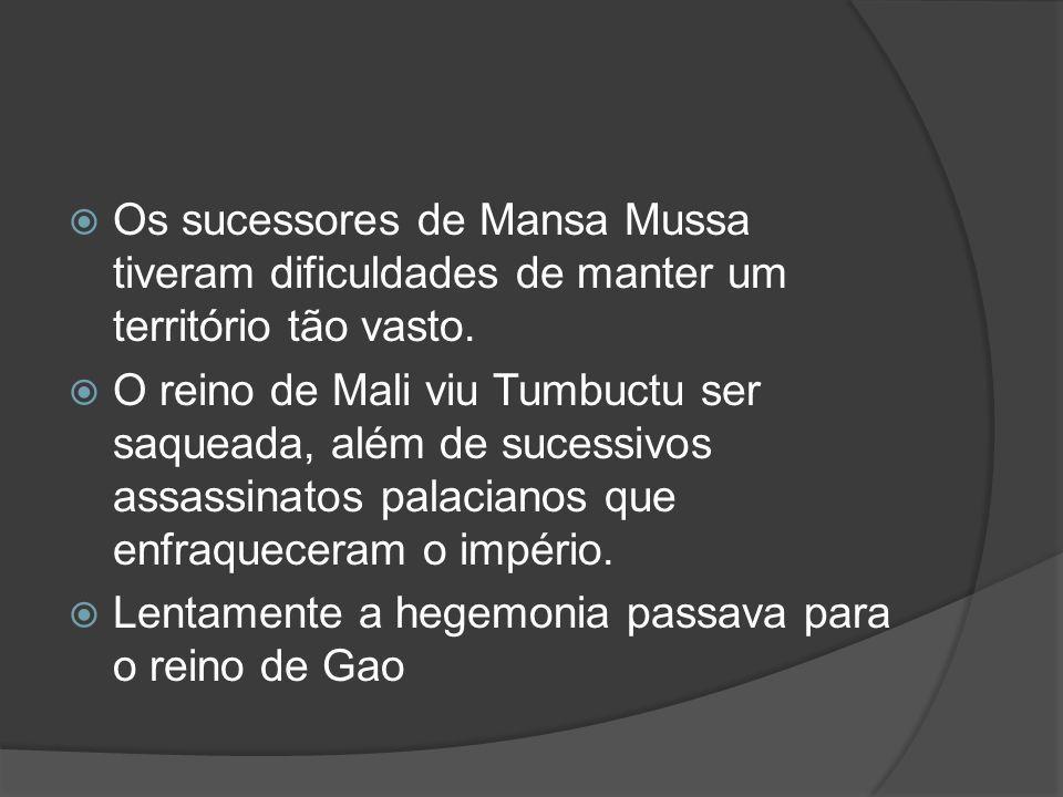 Os sucessores de Mansa Mussa tiveram dificuldades de manter um território tão vasto.