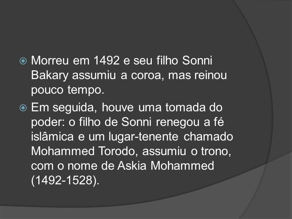 Morreu em 1492 e seu filho Sonni Bakary assumiu a coroa, mas reinou pouco tempo.