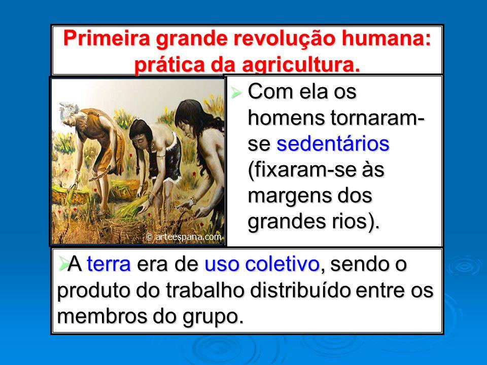 Primeira grande revolução humana: prática da agricultura.
