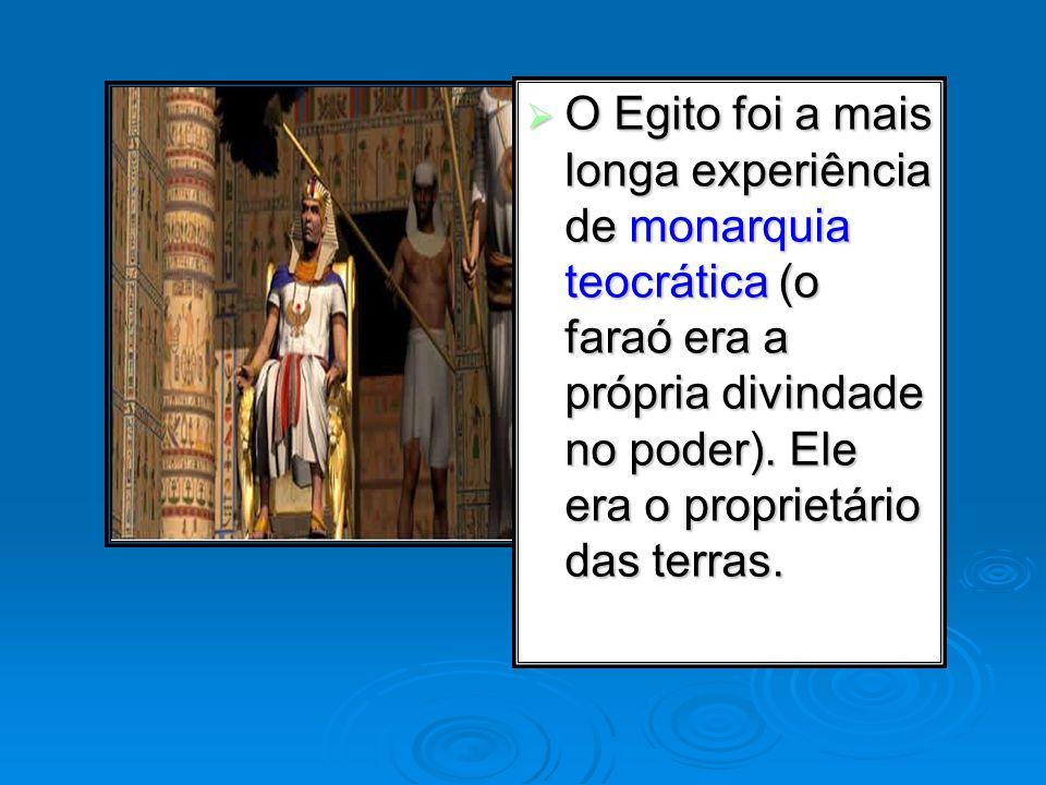 O Egito foi a mais longa experiência de monarquia teocrática (o faraó era a própria divindade no poder).